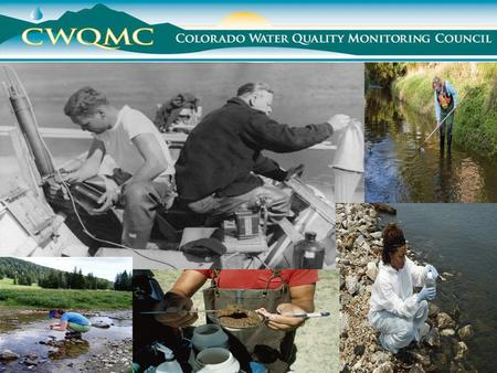 .. ……. The Colorado Water Quality Monitoring Council serves as a statewide collaborative body, open to all, to help achieve effective goal identification,