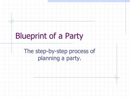 Blueprint of a Party The step-by-step process of planning a party.