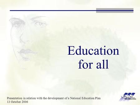 Education for all Presentation in relation with the development of a National Education Plan 13 October 2006.