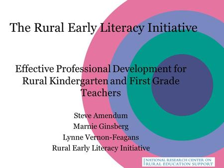 The Rural Early Literacy Initiative Effective Professional Development for Rural Kindergarten and First Grade Teachers Steve Amendum Marnie Ginsberg Lynne.