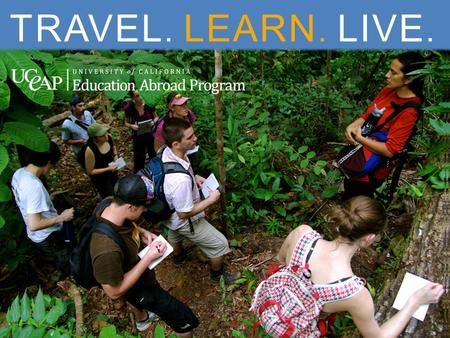 CLICK TO ADD TEXT TRAVEL. LEARN. LIVE.. CLICK TO ADD TEXT eap.ucop.edu The mission of the University of California Education Abroad Program is to equip.