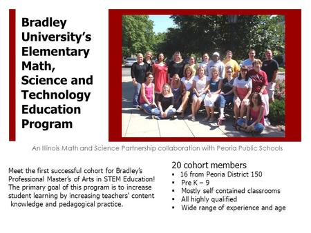 An Illinois Math and Science Partnership collaboration with Peoria Public Schools Bradley University's Elementary Math, Science and Technology Education.