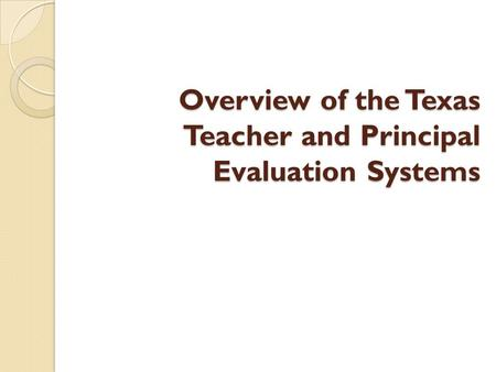 Overview of the Texas Teacher and Principal Evaluation Systems.