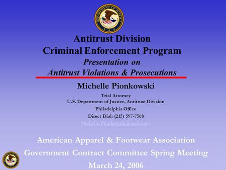 1 Antitrust Division Criminal Enforcement Program Presentation on Antitrust Violations & Prosecutions Michelle Pionkowski Trial Attorney U.S. Department.