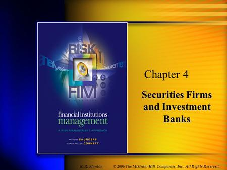 © 2006 The McGraw-Hill Companies, Inc., All Rights Reserved. Securities Firms and Investment Banks Chapter 4 K. R. Stanton.