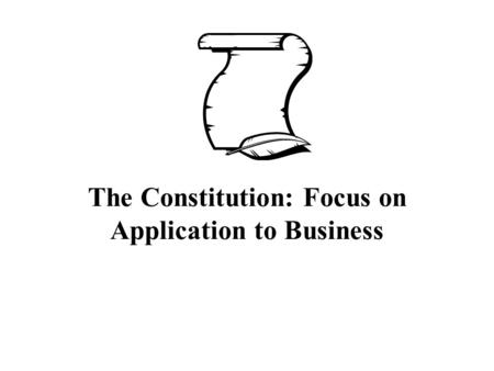 The Constitution: Focus on Application to Business.