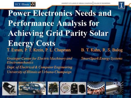 Power Electronics Needs and Performance Analysis for Achieving Grid Parity Solar Energy Costs T. Esram, P. T. Krein, P. L. Chapman Grainger Center for.