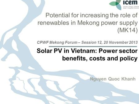 27.10.2015 Seite 1 Page 1 27.10.2015 Seite 1 Potential for increasing the role of renewables in Mekong power supply (MK14) CPWF Mekong Forum – Session.