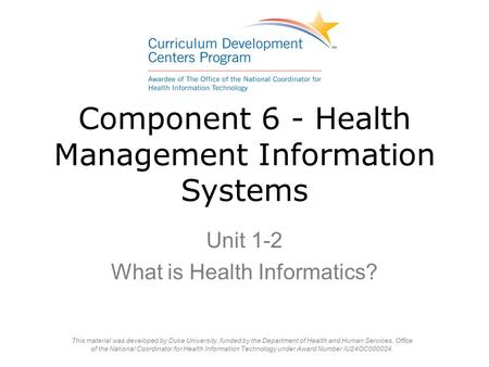 Component 6 - Health Management Information Systems Unit 1-2 What is Health Informatics?