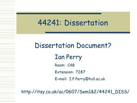 44241: Dissertation Dissertation Document? Ian Perry Room: C48 Extension: 7287