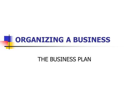 ORGANIZING A BUSINESS THE BUSINESS PLAN. BUYING A BUSINESS – Assignment 1 1. Research two or three banks prime and base rates. 2. While you are at each.