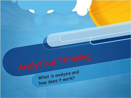 Analytical Thinking What is analysis and how does it work?