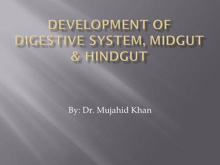 By: Dr. Mujahid Khan. The derivatives of the midgut are:  The small intestine including most of the duodenum  The cecum, appendix, ascending colon and.