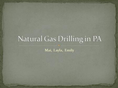 "Mai, Layla, Emily. Natural gas drilling uses a process called 'hydraulic fracturing' or ""fracking"", which pumps millions of gallons of water into the."