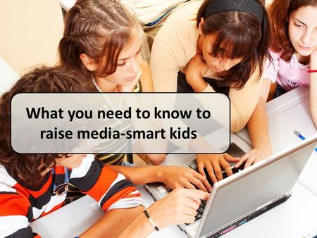 What you need to know to raise media-smart kids. Socializing Texting Creating Gaming Visiting virtual worlds Downloading.