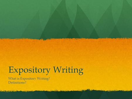 Expository Writing What is Expository Writing? Definitions?