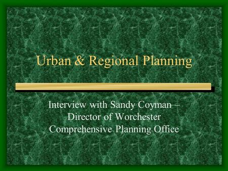 Urban & Regional Planning Interview with Sandy Coyman – Director of Worchester Comprehensive Planning Office.