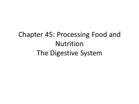 Chapter 45: Processing Food and Nutrition The Digestive System.