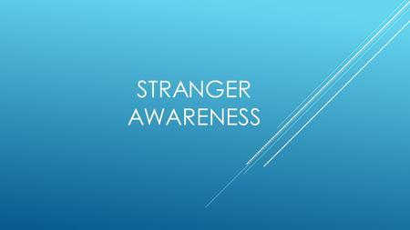 STRANGER AWARENESS. CONCEPT : Think critically about developing relationships with people online EXPECTATIONS: You should be able to...  compare and.