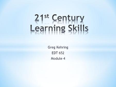 "Greg Kehring EDT 652 Module 4. The ability to solve real world problems creatively and effectively. This skill entails the use of the ""4-D"" problem solving."