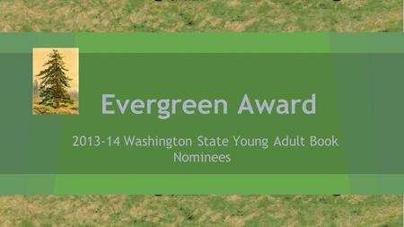 Evergreen Award 2013-14 Washington State Young Adult Book Nominees.