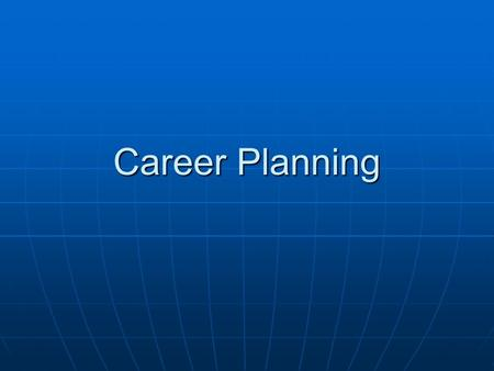 Career Planning. This presentation will help you in planning your career by This presentation will help you in planning your career by Understanding where.