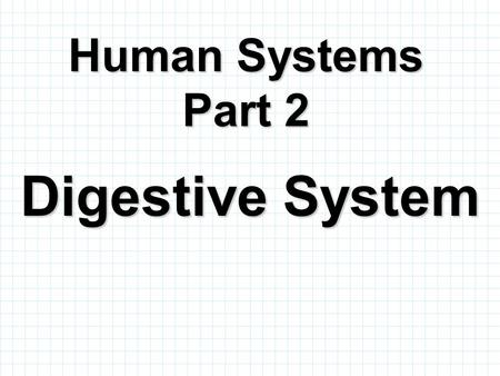 Human Systems Part 2 Digestive System.