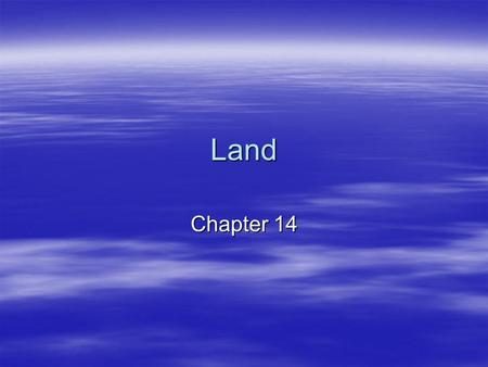 Land Chapter 14. How we use land  Land usage- –Rangeland= used for grazing and wildlife –Forest land= used for harvesting wood, wildlife, fish, and other.