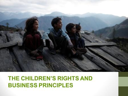 Date of Presentation THE CHILDREN'S RIGHTS AND BUSINESS PRINCIPLES © UNICEF/NYHQ2010-1016/OLIVIER ASSELIN.