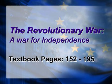 The Revolutionary War: A war for Independence Textbook Pages: 152 - 195.