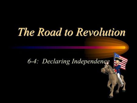 The Road to Revolution 6-4: Declaring Independence.