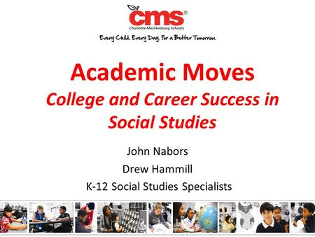 Academic Moves College and Career Success in Social Studies John Nabors Drew Hammill K-12 Social Studies Specialists.
