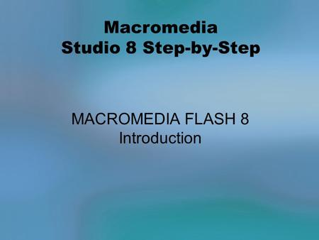 Macromedia Studio 8 Step-by-Step MACROMEDIA FLASH 8 Introduction.