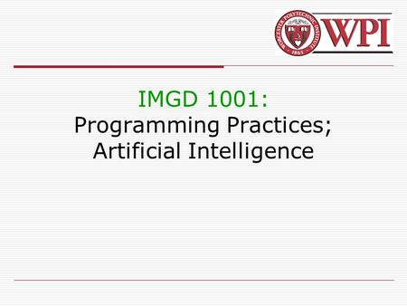 IMGD 1001: Programming Practices; Artificial Intelligence.