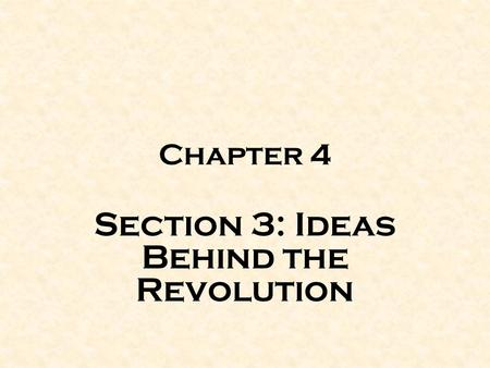 Chapter 4 Section 3: Ideas Behind the Revolution.