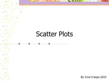 Scatter Plots By Irma Crespo 2010.