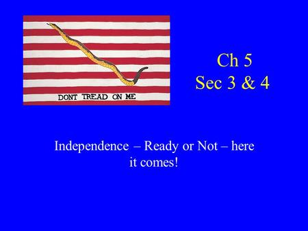 Ch 5 Sec 3 & 4 Independence – Ready or Not – here it comes! American protest banner.