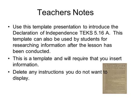 Teachers Notes Use this template presentation to introduce the Declaration of Independence TEKS 5.16 A. This template can also be used by students for.