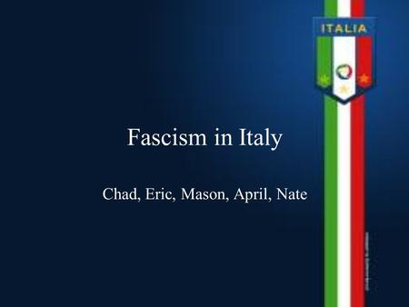 Fascism in Italy Chad, Eric, Mason, April, Nate. Before Mussolini Italy joined the Allies and was promised certain territories in Austria-Hungary When.