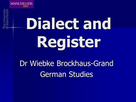 Dialect and Register Dr Wiebke Brockhaus-Grand German Studies.