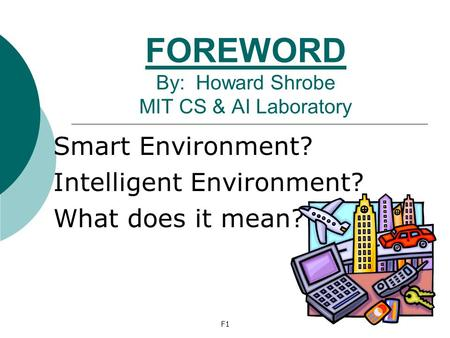 FOREWORD By: Howard Shrobe MIT CS & AI Laboratory