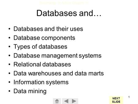 Technology In Action Chapter 11 1 Databases and… Databases and their uses Database components Types of databases Database management systems Relational.