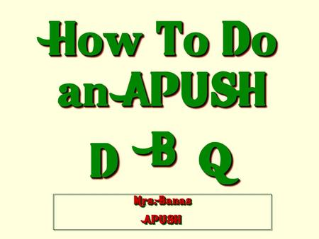 How To Do an APUSH DD BB QQ Mrs. Banas APUSH APUSH.
