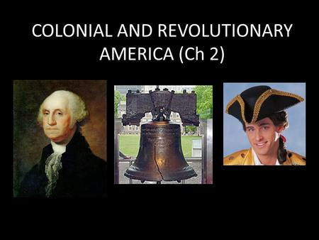 COLONIAL AND REVOLUTIONARY AMERICA (Ch 2). Classroom Talk Would you follow your parents' rules if they were out of town?