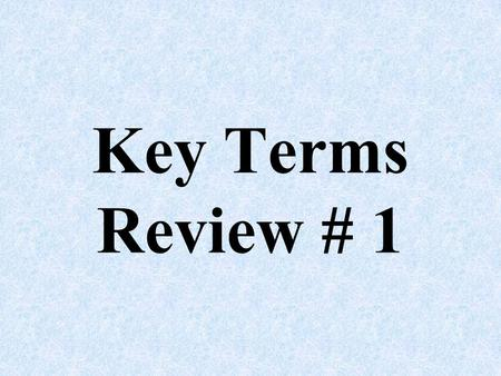 Key Terms Review # 1. The Declaration of Independence was written to a. Establish a form of government to protect rights and freedoms b. Explain our grievances.