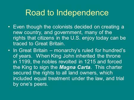 Road to Independence Even though the colonists decided on creating a new country, and government, many of the rights that citizens in the U.S. enjoy today.