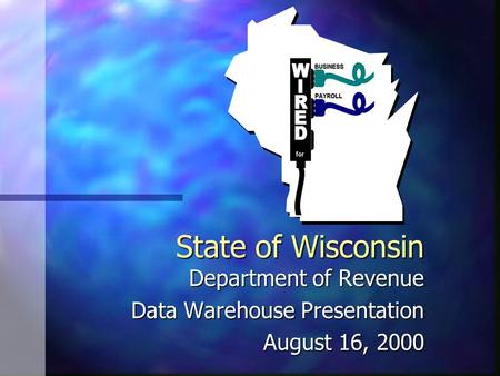 State of Wisconsin Department of Revenue Data Warehouse Presentation August 16, 2000.