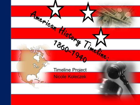 Timeline Project Nicole Koleczek 1860' s 1861 Abraham Lincoln (1861-1865) serves as President The Civil War (1861-1865) 1862 The Homestead Act is passed.