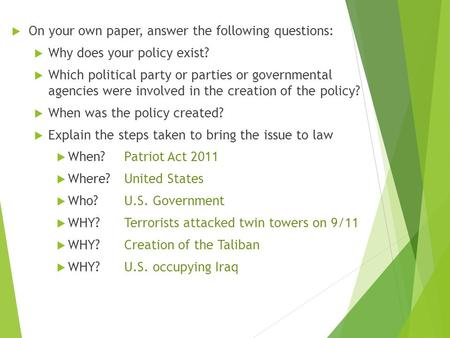  On your own paper, answer the following questions:  Why does your policy exist?  Which political party or parties or governmental agencies were involved.