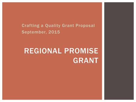 Crafting a Quality Grant Proposal September, 2015 REGIONAL PROMISE GRANT.